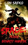 Spade: Texas Bounty Hunter: A Western Vigilante Novel (A Bloody Bounty in Texas Western Adventure Series Book 1)