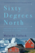Sixty Degrees North: Around the World in Search of Home