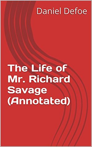 The Life of Mr. Richard Savage (Annotated)