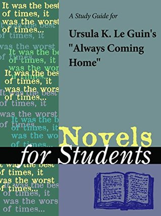 """A Study Guide for Ursula K. Le Guin's """"Always Coming Home"""" (Novels for Students)"""