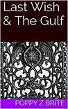 Last Wish & The Gulf by Poppy Z. Brite