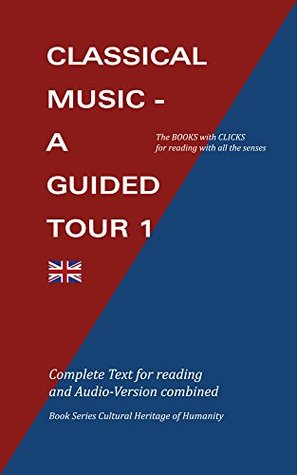 Classical Music - a Guided Tour 1: Audio-Version plus complete eBook-Version for listening and reading, alternatively (Cultural Heritage of Humanity Book 7)