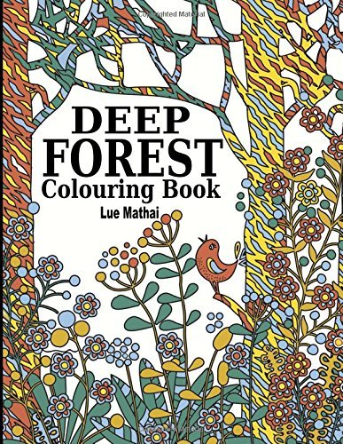 Deep Forest Colouring Book: Colouring Adventure of Beautiful Doodle Patterns of Forest Scenery and Nature: Therapy Trees, Flowers, Birds, Wildlife and ... Colouring Book, Adult Colouring Book)