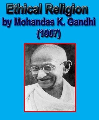 Ethical Religion By Mahatma Gandhi - Gandhi religion