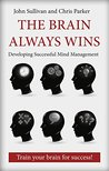 The Brain Always Wins: Improving your life through better brain management
