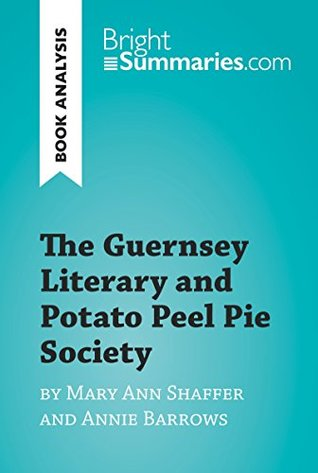 The Guernsey Literary and Potato Peel Pie Society by Mary Ann Shaffer and Annie Barrows: Complete Summary and Book Analysis