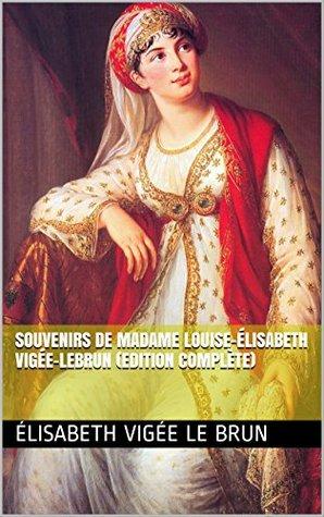 Souvenirs de Madame Louise-Élisabeth Vigée-Lebrun