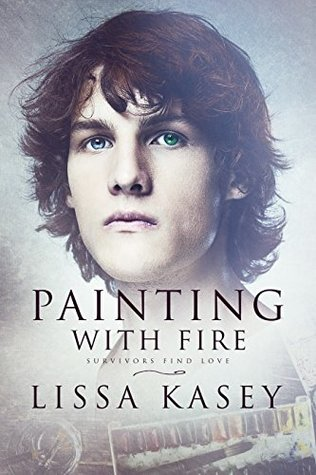 Book Review: Painting With Fire (Survivors Find Love #1) by Lissa Kasey