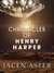 The Chronicles of Henry Harper by Jacen Aster