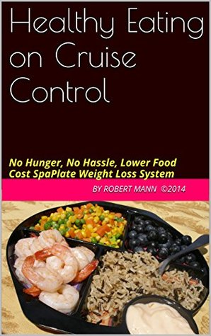 Healthy Eating on Cruise Control: No Hunger, No Hassle, Lower Food Cost SpaPlate Weight Loss System
