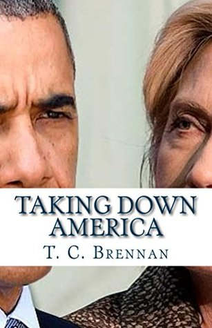 Taking Down America: The Destructive Policies of Barack Obama and Hillary Clinton