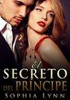 El Secreto del Príncipe by Sophia Lynn