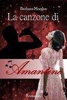La canzone di Amantine by Barbara Morgan Severide