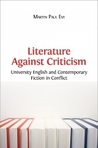Literature Against Criticism: University English and Contemporary Fiction in Conflict