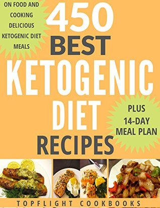 KETOGENIC DIET: KETOGENIC DIET FOR BEGINNERS: KETOGENIC COOKBOOK: 500 Best Ketogenic Diet Recipes