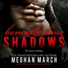Beneath These Shadows (Beneath, #6)
