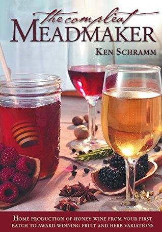 the-compleat-meadmaker-home-production-of-honey-wine-from-your-first-batch-to-award-winning-fruit-and-herb-variations