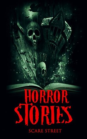 Horror Stories (Scare Street Horror Short Stories, #4)