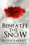 Beneath The Snow (The Dead Circle Book 2)