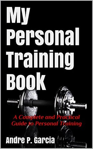 My Personal Training Book: A Complete and Practical Guide to Personal Training