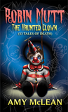 Robin Mutt: The Haunted Clown (13 Tales of Death)