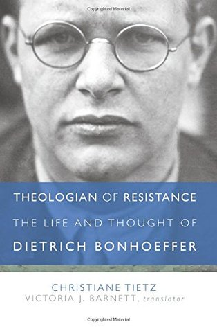 Theologian of Resistance: The Life and Thought of Dietrich Bonhoeffer