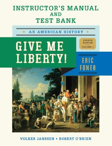 Give me Liberty Fourth Edition Volume 1 Instructor's Manual and Test Bank