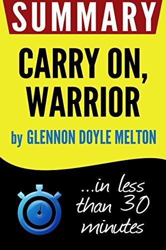 Summary of Carry On, Warrior: The Power of Embracing Your Messy, Beautiful Life (Glennon Doyle Melton)