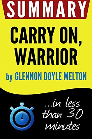 Summary of Carry On, Warrior: The Power of Embracing Your Messy ...