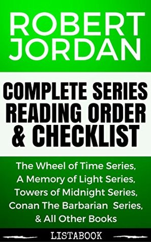 Robert Jordan Series Reading Order & Checklist: Series List in Order - Wheel of Time Series, Conan the Barbarian Series, Fallon Series, Wheel of Time Graphic Novels (Listabook Series Order Book 9)