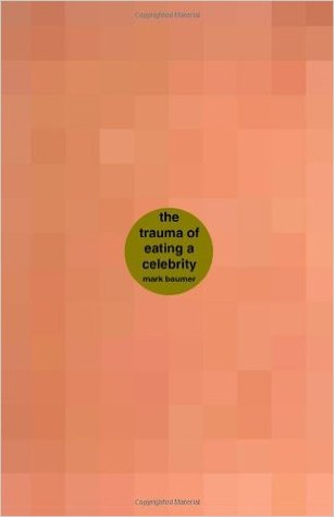 The Trauma of Eating a Celebrity: A book about the trauma of eating a celebrity