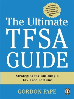The Ultimate TFSA Guide: Strategies For Building A Tax-free Fortune