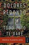 Todo esto te daré by Dolores Redondo