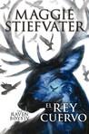El rey cuervo by Maggie Stiefvater
