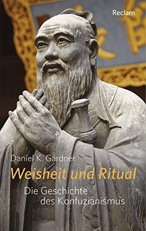 Weisheit und Ritual: Die Geschichte des Konfuzianismus