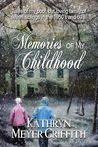Memories of My Childhood by Kathryn Meyer Griffith