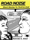 Road Noise: Short Stories To Thrill & Chill