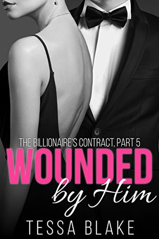 Wounded by Him (The Billionaire's Contract Book 5)