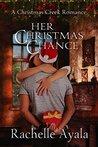 Her Christmas Chance (A Holiday Romance) (A Christmas Creek Romance Book 2)