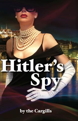Hitler's Spy by Linda Cargill