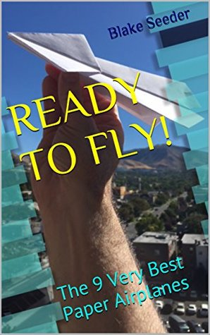 READY TO FLY!: The 9 Very Best Paper Airplanes
