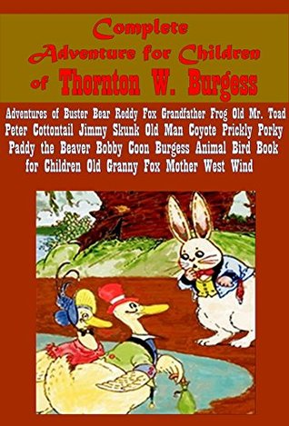 Thornton W. Burgess 37- Animal Bird Book for Children Adventures of Buster Bear Grandfather Frog Reddy Fox Peter Cottontail Jerry Muskrat Old Mr. Toad Old Mother West Wind Why Stories Blacky the Crow