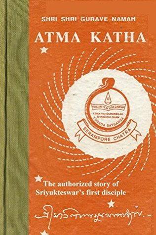 Atma Katha: The Authorized Story of Sriyukteswar's First Disciple: Second 2016 Reprint