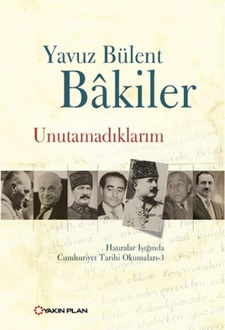 Unutamadıklarım: Hatıralar Işığında Cumhuriyet Tarihi Okumaları - 1