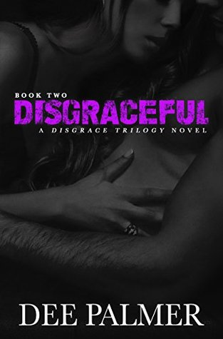Disgraceful A Disgrace Trilogy Novel Book Two (The Disgrace Trilogy 2) by Dee Palmer