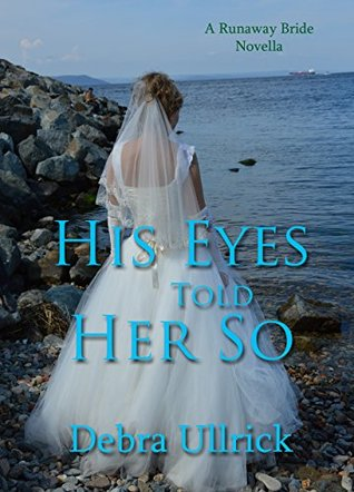 Ebook His Eyes Told Her So (A Runaway Bride novella) by Debra Ullrick PDF!