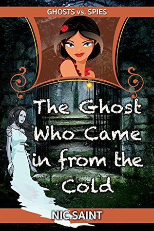 The Ghost Who Came in from the Cold (Ghosts vs. Spies Book 1)