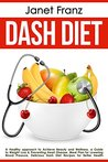 Dash Diet: a Healthy approach to Achieve Beauty and Wellness, a Guide to Weight Loss & Preventing Heart Disease, Meal Plan for Lowering Blood Pressure, ... Better Health (Healthy lifestyle Book 3)