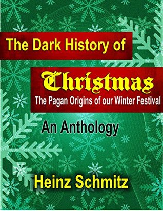 The Dark History of Christmas - An Anthology: The Pagan Origins of