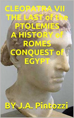 CLEOPATRA VII THE LAST of the PTOLEMIES A HISTORY of ROMES CONQUEST of EGYPT